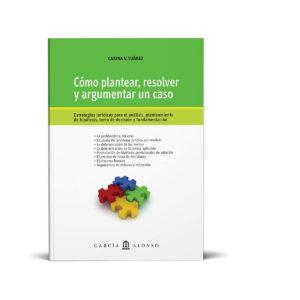 Cómo plantear, resolver y argumentar un caso / Estrategias jurídicas